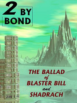 Two by Bond: The Ballad of Blaster Bill and Shadrach, Nelson S. Bond