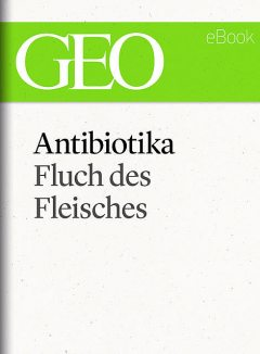 Antibiotika: Fluch des Fleisches (GEO eBook Single), Geo