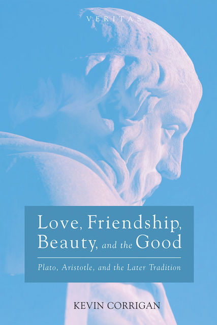 Love, Friendship, Beauty, and the Good, Kevin Corrigan
