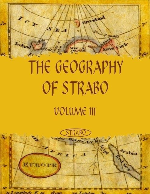 The Geography of Strabo : Volume III (Illustrated), Strabo