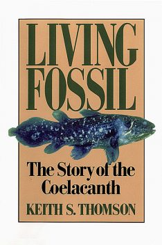 Living Fossil: The Story of the Coelacanth, Keith Thomson