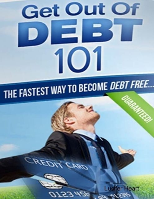 Get Out of Debt 101 – The Fastest Way to Become Debt Free, Lucifer Heart