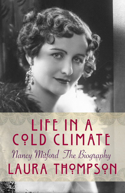 Life in a Cold Climate: Nancy Mitford The Biography, Laura Thompson