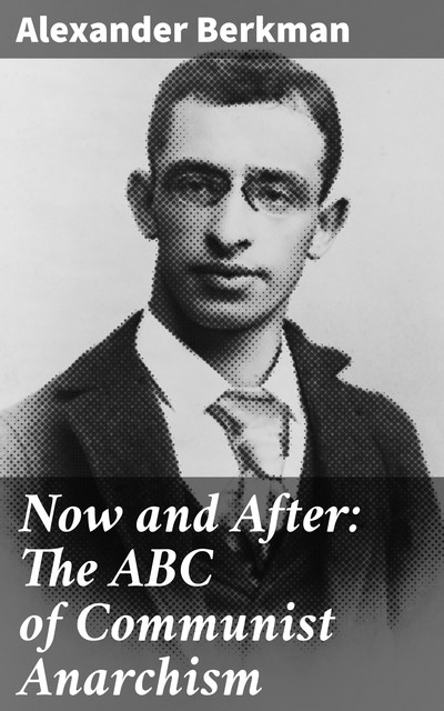 Now and After: The ABC of Communist Anarchism, Alexander Berkman