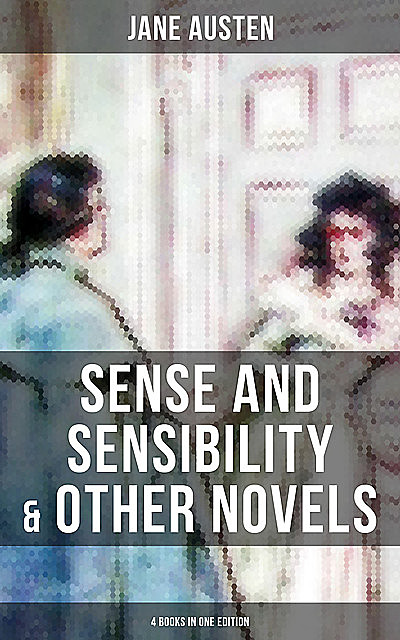 Sense and Sensibility & Other Novels – 4 Books in One Edition, Jane Austen