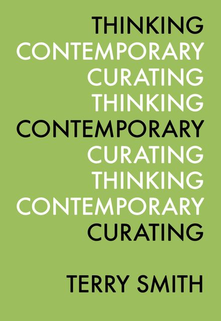 Thinking Contemporary Curating, Terry Smith