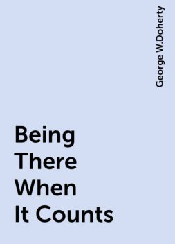Being There When It Counts, George W.Doherty