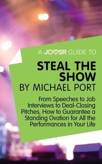 A Joosr Guide to… Steal the Show by Michael Port, Joosr