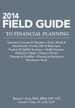 2014 Field Guide to Financial Planning, J.D., MTAX, LL.M., CLU®, CFP®, MSFS, Michael E.Kitces, Donald Cady