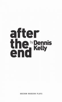 After the End, Dennis Kelly