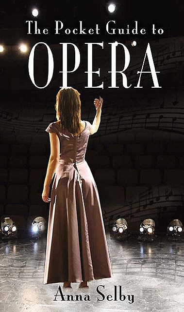 The Pocket Guide to Opera, Anna Selby