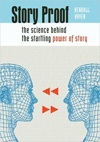 Story Proof: The Science Behind the Startling Power of Story, Kendall F.Haven