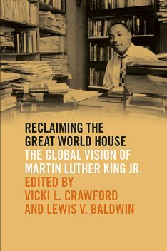 Reclaiming the Great World House, Mary King, Michael McCormack, Rosetta E. Ross, Lewis V. Baldwin, Althea Legal-Miller, Crystal A. deGregory, Gary S. Sel, Hak Joon Lee, Larry Rivers, Robert Franklin, Rufus Burrow Jr, Teresa Delgado, Victor Anderson, Walter E. Fluker