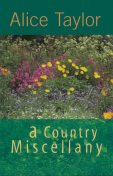 A Country Miscellany, Alice Taylor