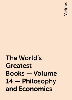 The World's Greatest Books — Volume 14 — Philosophy and Economics, Various