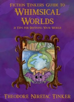 Fiction Tinker's Guide to Whimsical Worlds, Theodore Niretac Tinker
