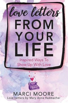 Love Letters From Your Life, Mary Anne Radmacher, Marci S. Moore