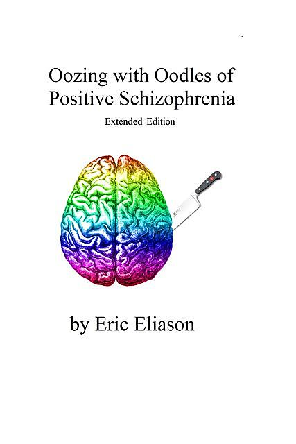 Oozing with Oodles of Positive Schizophrenia, Eric Eliason