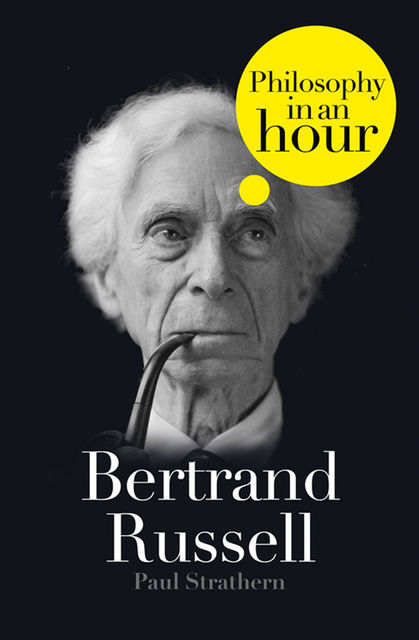 Bertrand Russell: Philosophy in an Hour, Paul Strathern