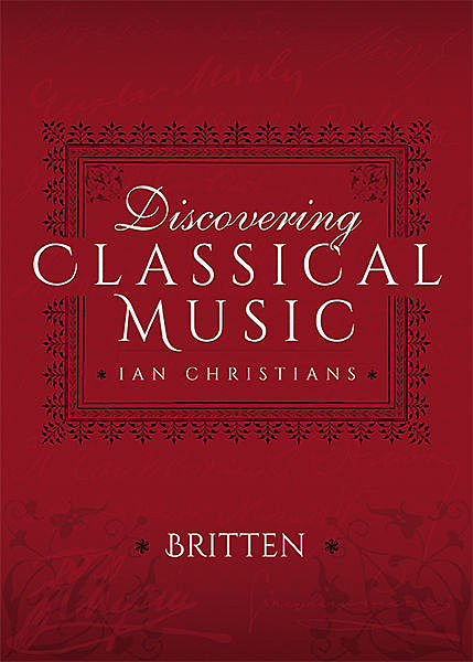 Discovering Classical Music: Britten, Ian Christians, Sir Charles Groves CBE