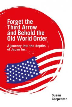 Forget the Third Arrow and Behold the Old World Order, Susan Carpenter