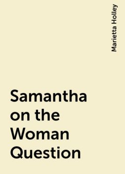 Samantha on the Woman Question, Marietta Holley