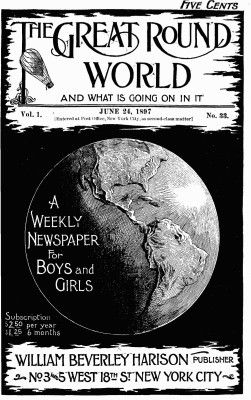 The Great Round World and What Is Going On In It, Vol. 1, No. 33, June 24, 1897 / A Weekly Magazine for Boys and Girls, Various