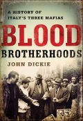 Blood Brotherhoods, John Dickie