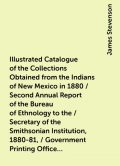 Illustrated Catalogue of the Collections Obtained from the Indians of New Mexico in 1880 / Second Annual Report of the Bureau of Ethnology to the / Secretary of the Smithsonian Institution, 1880-81, / Government Printing Office, Washington, 1883, pages 42, James Stevenson