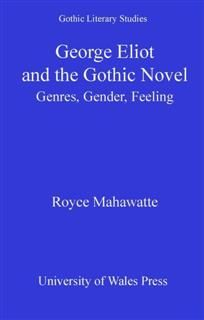 George Eliot and the Gothic Novel, Royce Mahawatte