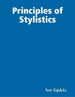 Principles of Stylistics, Ivor Ogidefa