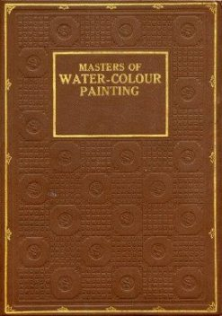Masters of Water-Colour Painting, H.M. Cundall