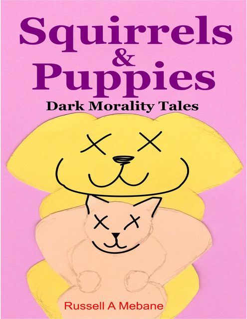 Squirrels & Puppies: Dark Morality Tales, Russell A.Mebane