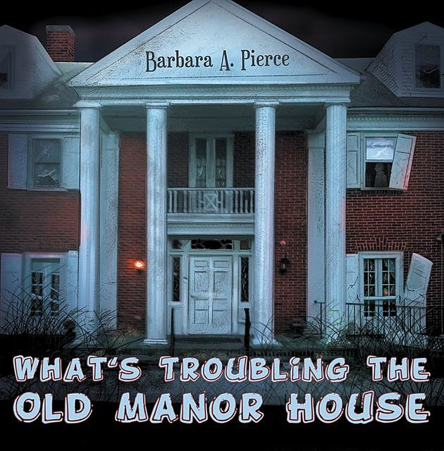 What's Troubling the Old Manor House, Barbara Pierce