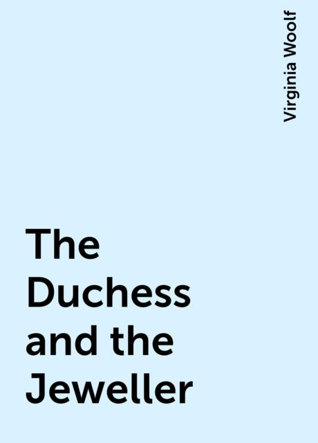 The Duchess and the Jeweller, Virginia Woolf