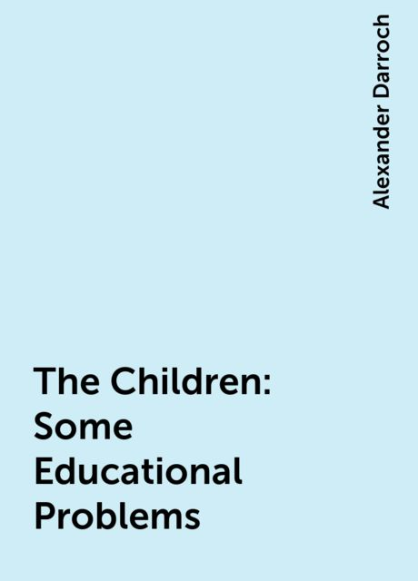 The Children: Some Educational Problems, Alexander Darroch
