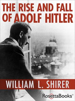The Rise and Fall of Adolf Hitler, William Shirer