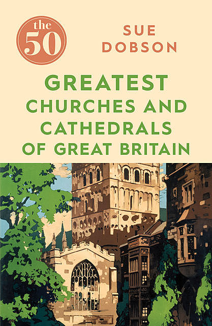 The 50 Greatest Churches and Cathedrals of Great Britain, Sue Dobson