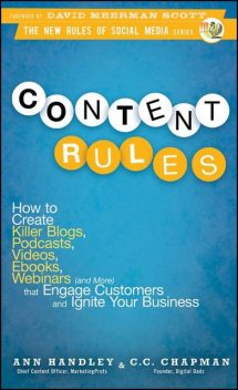 Content Rules: How to Create Killer Blogs, Podcasts, Videos, Ebooks, Webinars (and More) That Engage Customers and Ignite Your Business (New Rules Social Media Series), Ann Handley