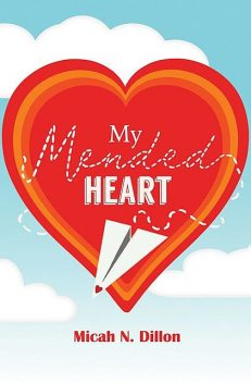 My Mended Heart, Micah N. Dillon