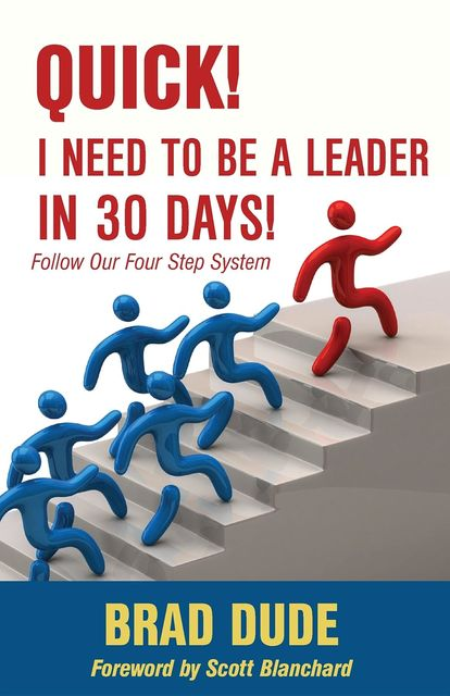 Quick! I Need to Be a Leader in 30 Days, Brad Dude