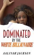 Dominated By The White Billionaire: Interracial BWWM Pregnancy Romance, Aaliyah Jackson