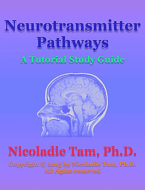 Neurotransmitter Pathways: A Tutorial Study Guide, Nicoladie Tam