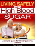 Living Safely With High Blood Sugar – A Simple Guide for Hyperglycemia Patients, Tom Moore