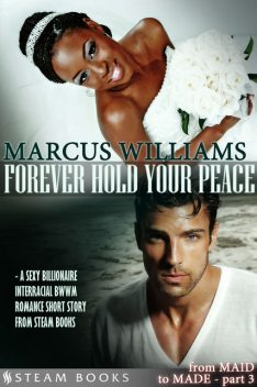 Forever Hold Your Peace – A Sexy Billionaire Interracial BWWM Romance Short Story from Steam Books, Marcus Williams, Steam Books