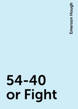 54-40 or Fight, Emerson Hough