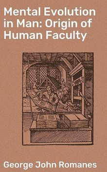 Mental Evolution in Man: Origin of Human Faculty, George John Romanes