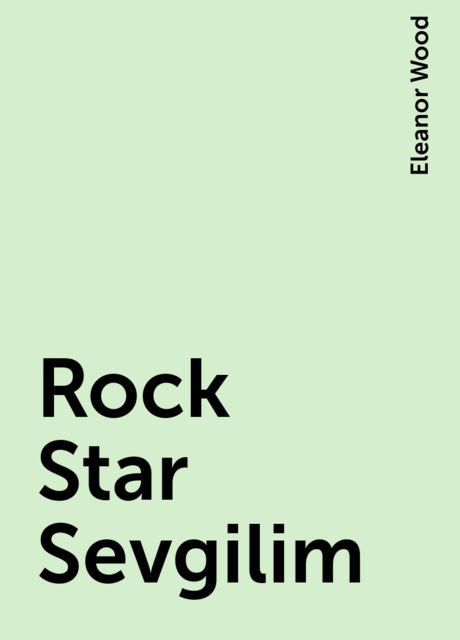 Rock Star Sevgilim, Eleanor Wood