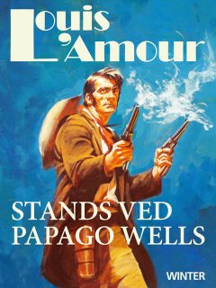 Stands ved Papago Wells, Louis L'Amour