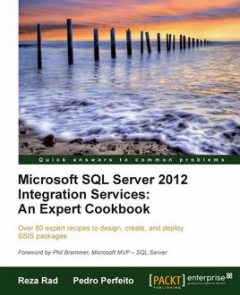 Microsoft SQL Server 2012 Integration Services: An Expert Cookbook, Pedro Perfeito, Reza Rad